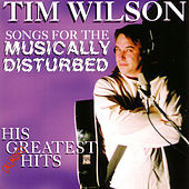 Songs for the Musically Disturbed: His (Almost) Greatest Hits by Tim Wilson