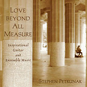 Love Beyond All Measure by Stephen Petrunak