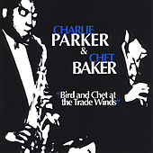 Bird and Chet At the Trade Winds by Charlie Parker