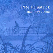 Half Way Home by Pete Kilpatrick