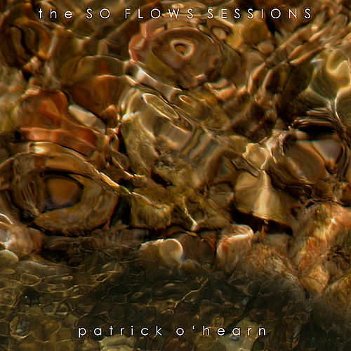 The So Flows Sessions by Patrick O'Hearn