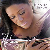 Pour My Love On You by Juanita Bynum