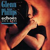 Echoes 1975 - 1985 by Glenn Phillips