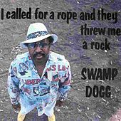 I Called For A Rope And They Threw Me A Rock by Swamp Dogg