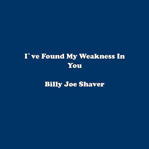 I've Found My Weakness In You by Billy Joe Shaver