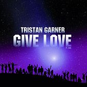 Give Love Remix by Tristan Garner