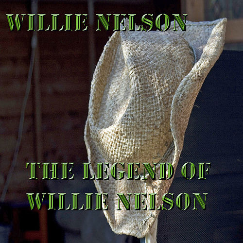 The Legend Of Willie Nelson by Willie Nelson