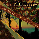 Phantasmagorical: Master & Musician 2 von Phil Keaggy