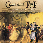 Come and Trip It: Instrumental Dance Music, 1780's-1920's by Various Artists