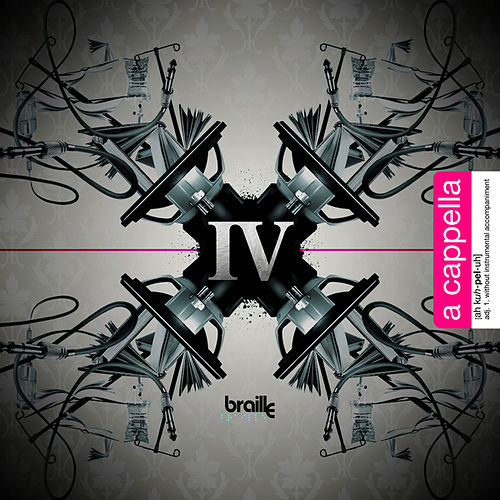 The IV Edition: Acapella by Braille