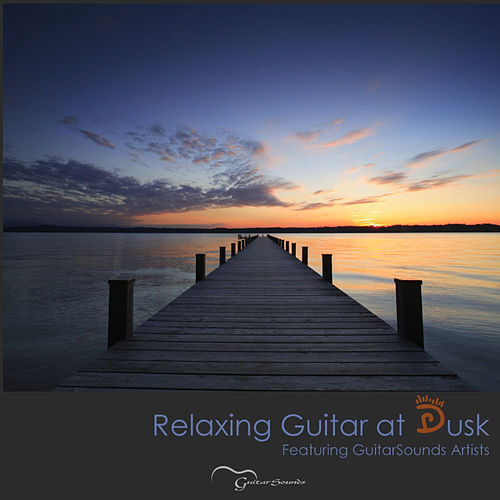 Relaxing Guitar at Dusk: Featuring GuitarSounds Artists by Various Artists
