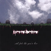 Still Feels Like Your Here by Neverbetter
