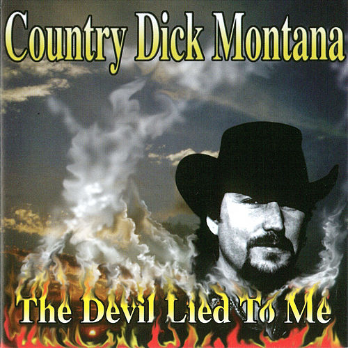The Devil Lied to Me by country Dick Montana