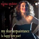 My Dear Acquaintance [A Happy New Year] by Regina Spektor
