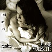 Not As We [Remixes] by Alanis Morissette