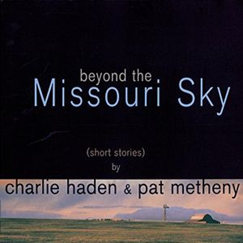 Beyond The Missouri Sky (Short Stories) by Charlie Haden