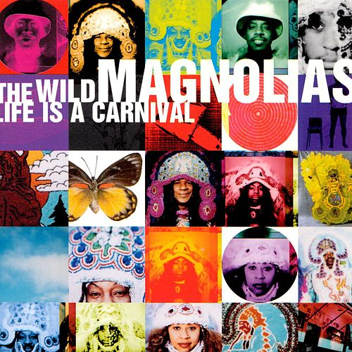 Life Is A Carnival by The Wild Magnolias