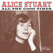 All The Good Times by Alice Stuart