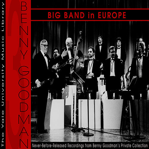 The Yale University Archives, Volume 3: Big Band In Europe by Benny Goodman