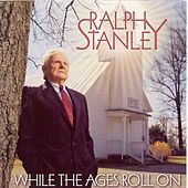 While The Ages Roll On by Ralph Stanley