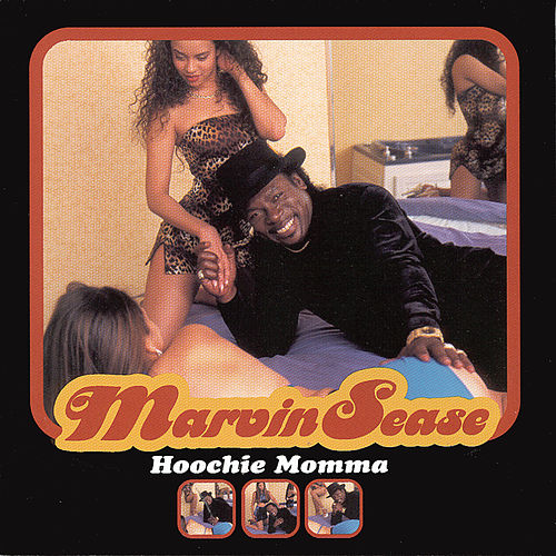 Hoochie Momma by Marvin Sease