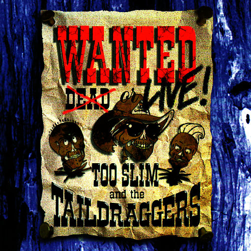 Wanted: Live by Too Slim & The Taildraggers