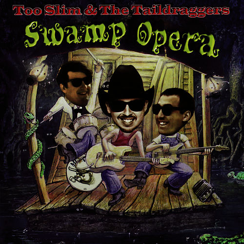 Swamp Opera by Too Slim & The Taildraggers