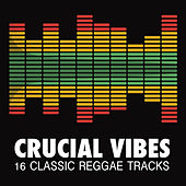 Crucial Vibes - 16 Classic Reggae Tracks by Various Artists