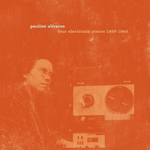 Four Electronic Pieces 1959-1966 by Pauline Oliveros