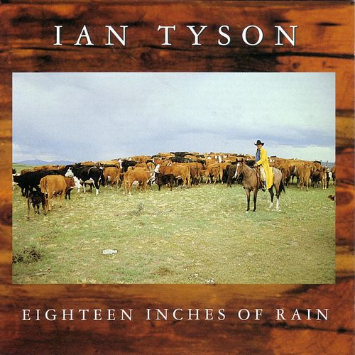 Eighteen Inches Of Rain by Ian Tyson