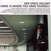 Home Is Where You Hang Yourself 2.0 by Her Space Holiday