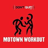 Don't Quit Music: Motown Workout (Exercise, Fitness, Workout, Aerobics, Running, Walking, Weight Lifting, Cardio) by Various Artists