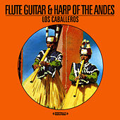 Flute Guitar & Harp Of The Andes (Digitally Remastered) by Los Caballeros