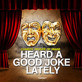 Heard A Good Joke Lately by Comedy Troupe of Miami