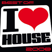 Best Of I Love House 2008 by Various Artists