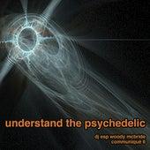 Understand The Psychedelic by DJ ESP Woody McBride