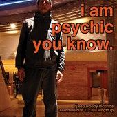 I Am Psychic You Know... by DJ ESP Woody McBride