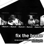 Fix The Broke by DJ ESP Woody McBride