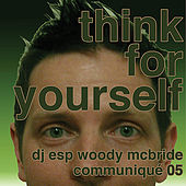 Think For Yourself & Question Authority by DJ ESP Woody McBride