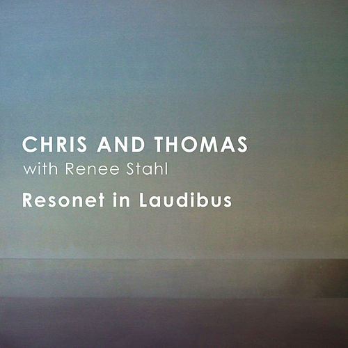 Resonet in Laudibus by Chris And Thomas