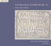 TAVERNER & TUDOR MUSIC II: Gloria tibi Trinitas (Ars Nova Copenhagen) by Paul Hillier