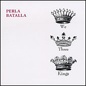 We Three Kings by Perla Batalla