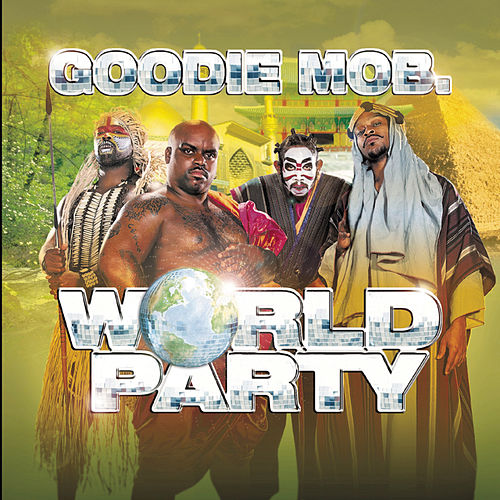 World Party by Goodie Mob