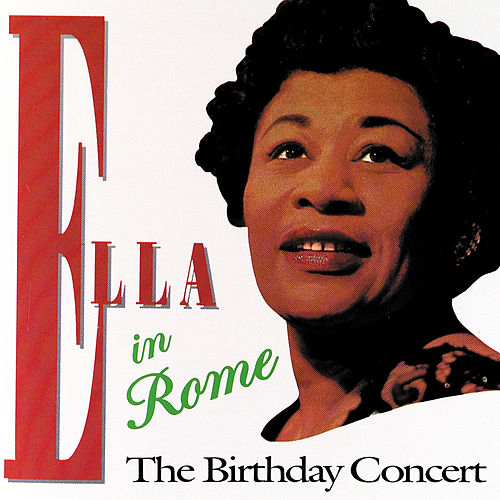 Ella In Rome: The Birthday Concert by Ella Fitzgerald