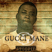Stoopid by Gucci Mane