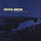 Running On Ice by Vertical Horizon