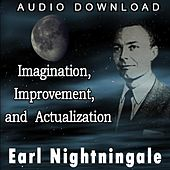 Imagination, Improvement, and Actualization by Earl Nightingale