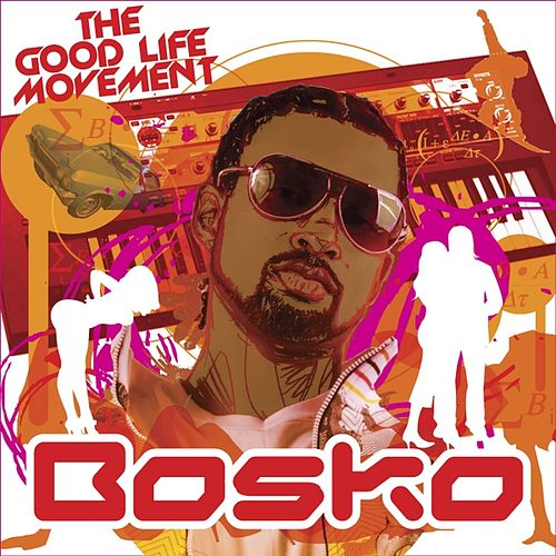 The Good Life Movement by Bosko
