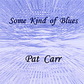 Some Kind of Blues by Pat Carr