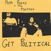 Papa Razzi and the Photogs Get Political by Papa Razzi and the Photogs